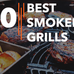 Best Smokers / Grills – Reviews & Buying Guide