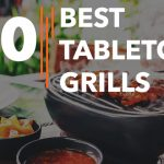Best Tabletop Grills - Reviews & Buying Guide