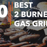 Best 2 Burner Gas Grills - Reviews & Buyer's Guide