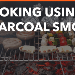 How To Use A Charcoal Smoker? A Complete Guide