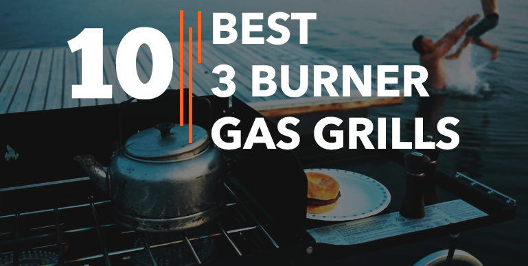Best 3 Burner Gas Grills – Reviews {Buying Guide}