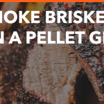 How to Smoke Brisket on a Pellet Grill?