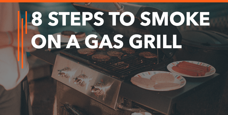8 Steps to Smoke on a Gas Grill – Complete Guide