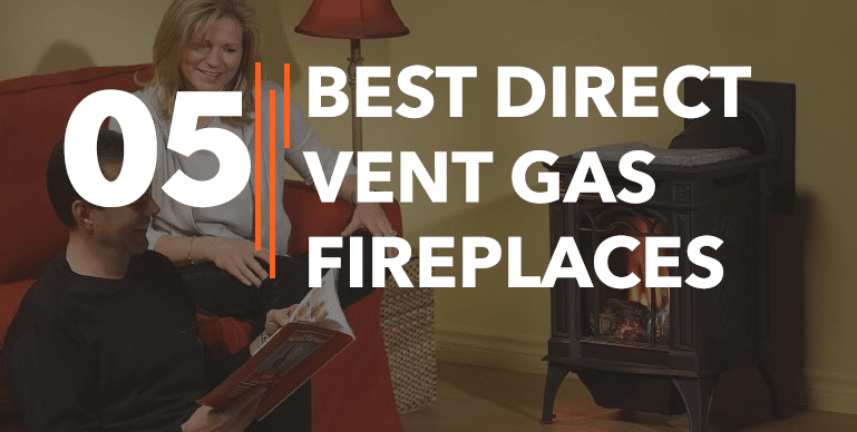Best Direct Vent Gas Fireplaces – Reviews {Buying Guide}
